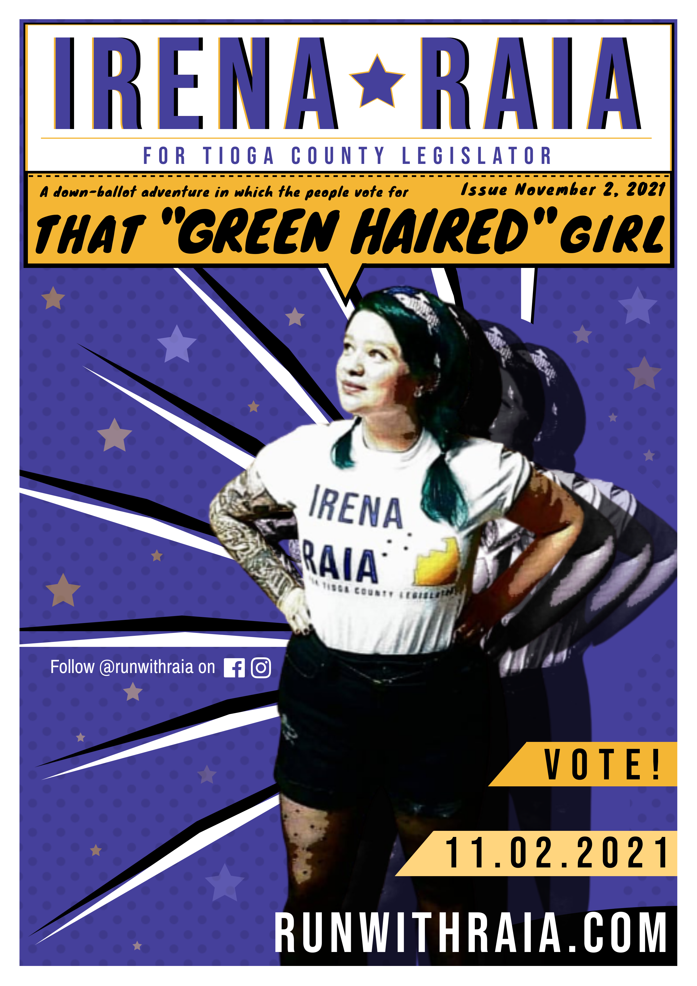 """Image of a white woman with green hair standing and text that says 'IRENA RAIA FOR TIOGA COUNTY LEGISLATOR' with subtext that reads """"a down-ballot adventure in which the people vote for """"THAT GREEN HAIRED GIRL"""" , Issue November 2, 2021"""" , as well as words that read """"VOTE!"""" and runwithraia.com. the background is purple with yellow and white stars, the colors of the women's suffrage movement."""